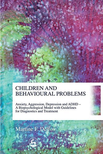 Children and Behavioural Problems: Anxiety, Aggression, Depression and ADHD - A Biopsychological Model with Guidelines for Diagnostics and Treatment Martine Delfos