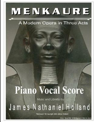 Menkaure a Modern Opera in Three Acts: Piano Vocal Score  by  James Nathaniel Holland