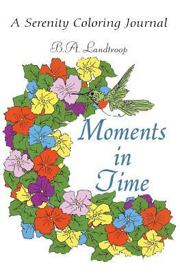 Moments in Time: A Serenity Coloring Journal B a Landtroop