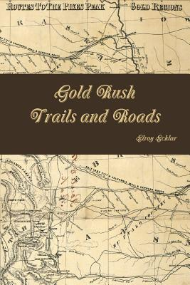 Gold Rush Trails and Roads Elroy Ecklar