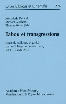 Tabou Et Transgressions: Actes Du Colloque Organise Par Le College de France, Paris, Les 11-12 Avril 2012 Jean-Marie Durand