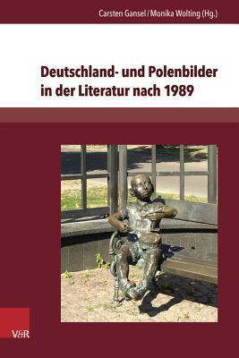 Deutschland- Und Polenbilder in Der Literatur Nach 1989  by  Carsten Gansel