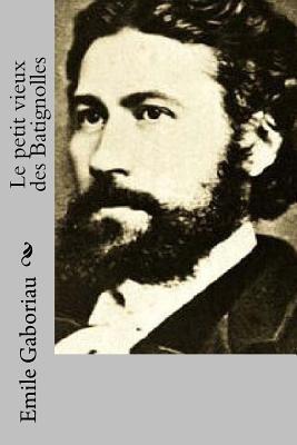 Le Petit Vieux Des Batignolles M Emile Gaboriau