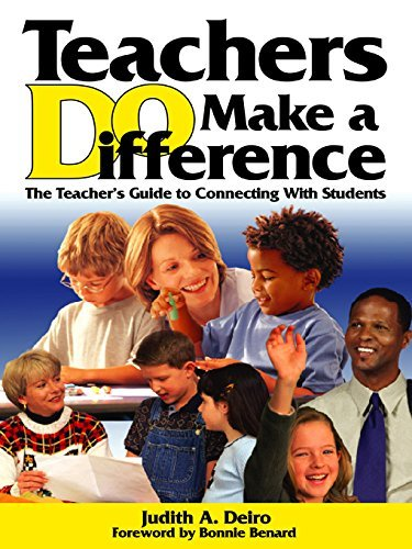 Teachers DO Make a Difference: The Teacher's Guide to Connecting With Students Judith A. Deiro