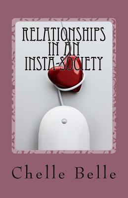 Relationships in an Insta-Society: #Buildingbetterrelationships Chelle Belle