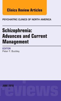 Schizophrenia: Advances and Current Management, an Issue of Psychiatric Clinics of North America, Peter F Buckley