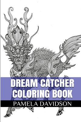Dream Catcher Coloring Book: Inspiring and Powerful Adult Coloring Book  by  Pamela Davidson