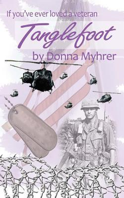 Tanglefoot: If Youve Ever Loved a Veteran  by  Donna Myhrer