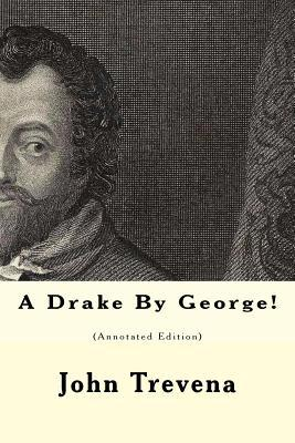 A Drake  by  George! (Annotated Edition) by John Trevena