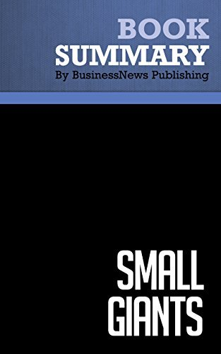 Summary : Small Giants - Bo Burlingham: Companies That Choose to Be Great Instead of Big  by  BusinessNews Publishing