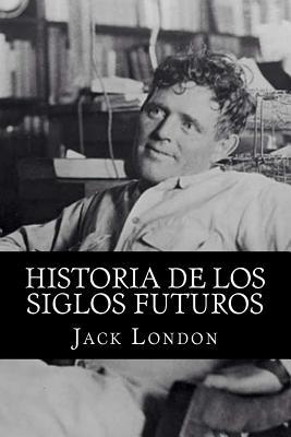 Historia de Los Siglos Futuros  by  Jack London