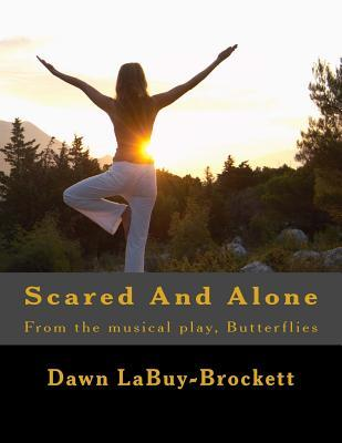 Scared and Alone: From the Musical Play, Butterflies  by  Dawn LaBuy-Brockett