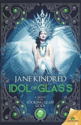 Idol of Glass (Looking Glass Gods, #3) Jane Kindred