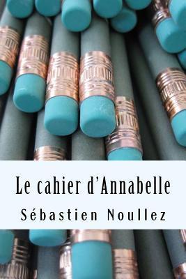 Le Cahier DAnnabelle Sebastien Noullez