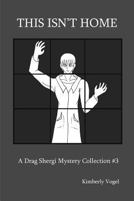 This Isnt Home: A Drag Shergi Mystery Collection #3 Kimberly Vogel