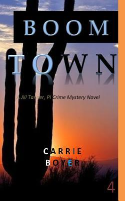 Boom Town: A Jill Tanner, Pi Crime Mystery Novel  by  Carrie Boyer