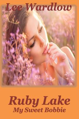 Ruby Lake: My Sweet Bobbie  by  Lee Wardlow