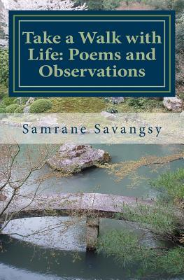 Take a Walk with Life: Poems and Observations  by  Samrane Savangsy