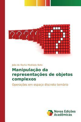 Manipulacao Da Representacoes de Objetos Complexos  by  Medrado Neto Joao Da Rocha