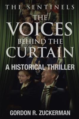The Voices Behind the Curtain: A Historical Thriller  by  Gordon R Zuckerman