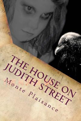 The House on Judith Street: Inspired True Events by Monte Plaisance