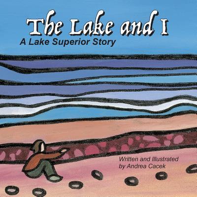 The Lake and I: A Lake Superior Story Andrea Cacek