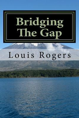 Bridging the Gap Louis Rogers