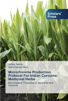 Microrhizome Production Protocol for Indian Curcuma: Medicinal Herbs  by  Sarma Indrani