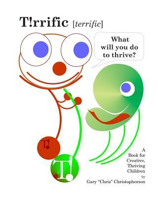 T!rrific [Terrific] - What Will You Do to Thrive?  by  MR Gary Chris Christopherson