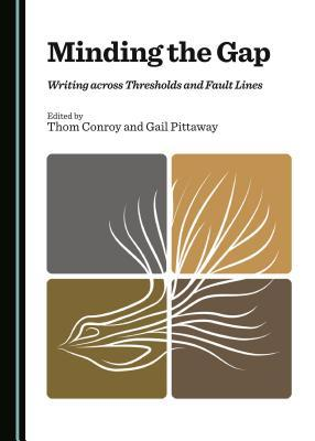 Minding the Gap: Writing Across Thresholds and Fault Lines Thom Conroy