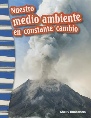 Nuestro Medio Ambiente En Constante Cambio (Our Ever-Changing Environment) (Spanish Version) (Grade 3)  by  Jennifer Overend-Prior