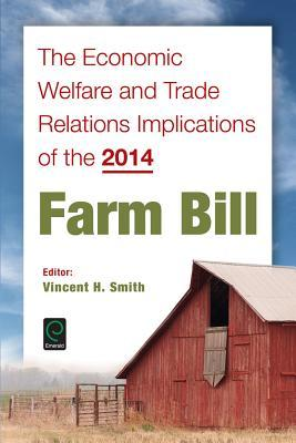 The Economic Welfare and Trade Relations Implications of the 2014 Farm Bill Vincent H Smith