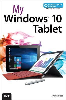 My Windows 10 Tablet (Includes Content Update Program): Covers Windows 10 Tablets Including Microsoft Surface Pro Jim Cheshire