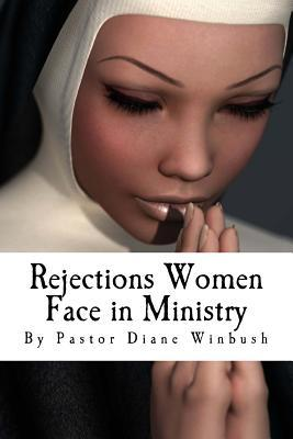 Rejections Women Face in Ministry: Being Accepted in Ministry as a Woman  by  Diane M. Winbush