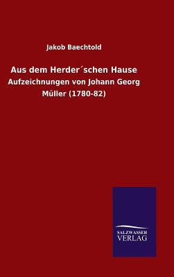 Aus Dem Herderschen Hause  by  Jakob Baechtold