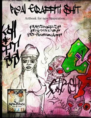 Real Graffiti Shit: Artbook for New Inspiration  by  Scriptorius Stefanos Sidiropoulos
