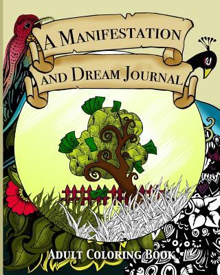 A Manifestation and Dream Journal: Stress Relieving Adult Coloring Book and Journal to Help You Manifest Money  by  Bern Bolo
