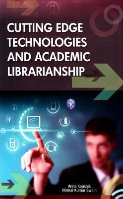 Cutting Edge Technologies and Academic Librarianship  by  Anna Kaushik