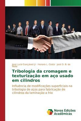 Tribologia Da Cromagem E Texturizacao Em Aco Usado Em Cilindros  by  Goncalves Jr Jose Lucio