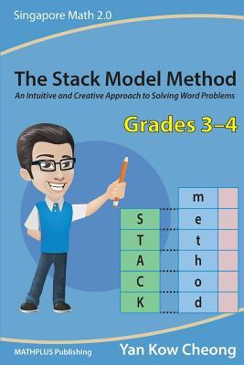 The Stack Model Method (Grades 3-4): An Intuitive and Creative Approach to Solving Word Problems  by  Yan Kow-Cheong