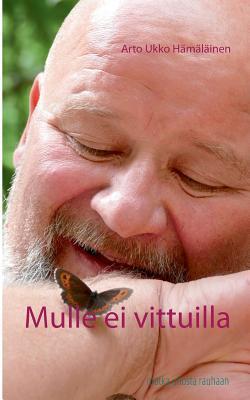Mulle ei vittuilla: Mun matka uhosta rauhaan  by  Arto Ukko Hämäläinen