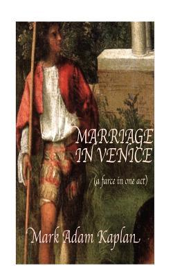 Marriage in Venice:  by  Mark Adam Kaplan