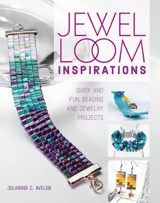 Jewel Loom Inspirations: Quick and Fun Beading and Jewelry Projects  by  Julianna Hudgins
