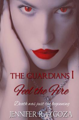 The Guardians: A Vampire Novel: Feel the Fire  by  Jennifer Raygoza