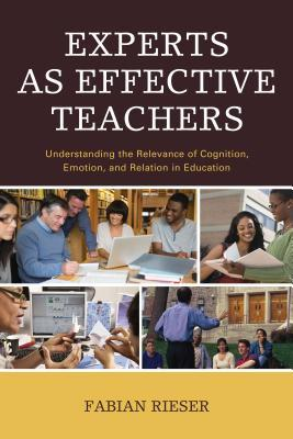 Experts as Effective Teachers: Understanding the Relevance of Cognition, Emotion, and Relation in Education  by  Fabian Rieser