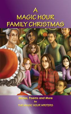 A Magic Hour Family Christmas  by  Magic Hour Writers