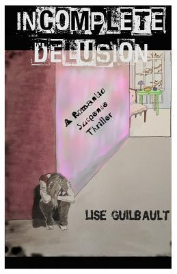 Incomplete Delusion  by  Lise Guilbault