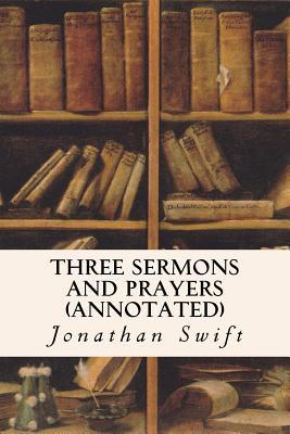 Three Sermons and Prayers (Annotated)  by  Jonathan Swift