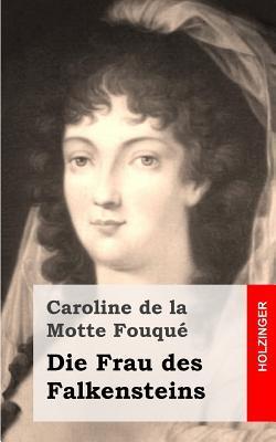 Die Frau Des Falkensteins  by  Caroline de la Motte Fouqué