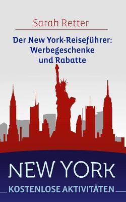 New York: Kostenlose Aktivitaten: Der New York-Reisefuhrer: Werbegeschenke Und Rabatte Sarah Retter
